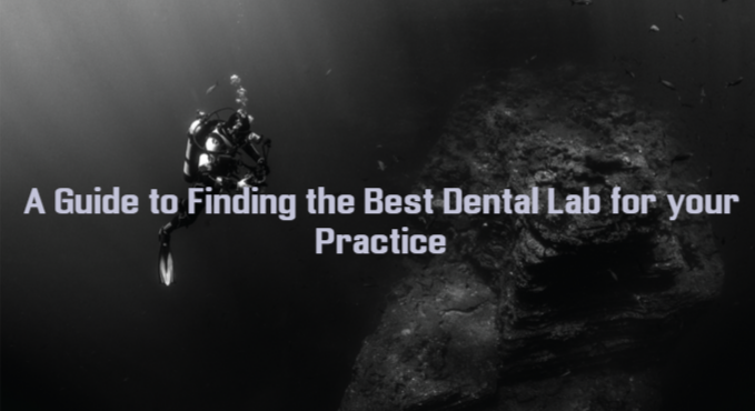 A Guide to Selecting the Right Dental Lab for your Practice